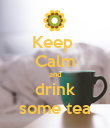 Keep  Calm and drink some tea - Personalised Poster large