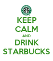 KEEP CALM AND DRINK STARBUCKS - Personalised Poster large