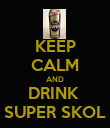 KEEP CALM AND DRINK  SUPER SKOL - Personalised Poster large