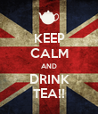 KEEP CALM AND DRINK TEA!! - Personalised Poster large