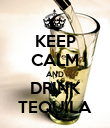 KEEP CALM AND DRINK TEQUILA - Personalised Poster large
