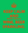 KEEP CALM AND DRINK TEQUILA WINE, BEER SPARKLING. - Personalised Poster large