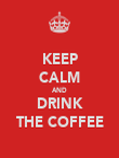 KEEP CALM AND DRINK THE COFFEE - Personalised Poster large