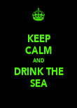 KEEP CALM AND DRINK THE SEA - Personalised Poster large