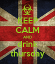 KEEP CALM AND drink thursday - Personalised Poster large