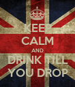 KEEP CALM AND DRINK TILL YOU DROP - Personalised Poster large