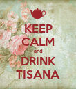 KEEP CALM and DRINK TISANA - Personalised Poster large