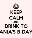 KEEP CALM AND DRINK TO ANIA'S B-DAY - Personalised Poster large