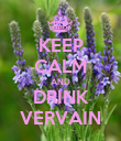 KEEP CALM AND DRINK VERVAIN - Personalised Poster large