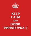 KEEP CALM AND DRINK VISHNEOVKA :{ - Personalised Poster large