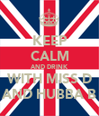 KEEP CALM AND DRINK WITH MISS D AND HUBBA B - Personalised Poster large