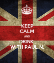 KEEP CALM AND DRINK  WITH PAUL N. - Personalised Poster large