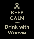 KEEP CALM AND Drink with Woovie - Personalised Poster large