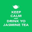 KEEP CALM AND DRINK YO JASMINE TEA - Personalised Poster large