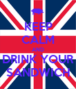KEEP CALM AND DRINK YOUR SANDWICH - Personalised Poster large