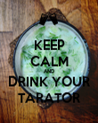 KEEP CALM AND DRINK YOUR TARATOR - Personalised Poster large