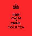 KEEP CALM AND DRINK  YOUR TEA - Personalised Poster large