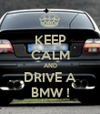 KEEP CALM AND DRIVE A BMW ! - Personalised Poster large
