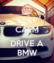 KEEP CALM AND DRIVE A BMW - Personalised Poster large