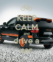 KEEP CALM and drive a car - Personalised Poster large