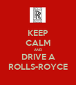 KEEP CALM AND DRIVE A ROLLS-ROYCE - Personalised Poster large