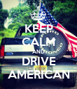 KEEP CALM AND DRIVE AMERICAN - Personalised Poster large