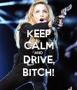 KEEP CALM AND DRIVE, BITCH! - Personalised Poster large