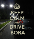 KEEP CALM AND DRIVE  BORA - Personalised Poster large
