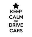 KEEP CALM AND DRIVE CARS - Personalised Poster large