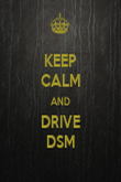 KEEP CALM AND DRIVE DSM - Personalised Poster large