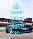 KEEP CALM AND DRIVE E30... - Personalised Poster large