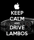 KEEP CALM AND DRIVE LAMBOS - Personalised Poster large