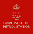 KEEP CALM AND DRIVE PAST THE  PETROL STATION - Personalised Poster large