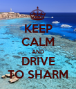 KEEP CALM AND DRIVE TO SHARM - Personalised Poster small
