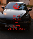 KEEP CALM and Drive VALENTINO  - Personalised Poster large