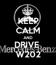KEEP CALM AND DRIVE  W202 - Personalised Poster large
