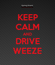 KEEP CALM AND DRIVE WEEZE - Personalised Poster large