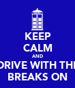 KEEP CALM AND DRIVE WITH THE BREAKS ON - Personalised Poster large