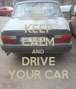 KEEP CALM AND DRIVE YOUR CAR - Personalised Poster large