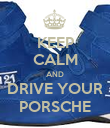 KEEP CALM AND DRIVE YOUR PORSCHE - Personalised Poster large