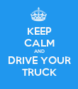 KEEP CALM AND DRIVE YOUR TRUCK - Personalised Poster large