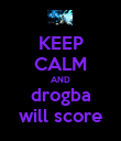 KEEP CALM AND drogba will score - Personalised Poster large