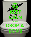 KEEP CALM AND DROP A  BOMB - Personalised Poster large