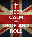 KEEP CALM AND DROP AND ROLL - Personalised Poster large