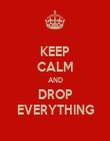KEEP CALM AND DROP EVERYTHING - Personalised Poster large