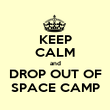 KEEP CALM and DROP OUT OF SPACE CAMP - Personalised Poster large