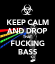 KEEP CALM AND DROP THAT FUCKING BASS - Personalised Poster large