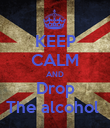 KEEP CALM AND Drop The alcohol  - Personalised Poster large