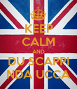 KEEP CALM AND DU SCAPPI NDA UCCA - Personalised Poster large