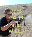 KEEP CALM AND DUAL WIELD - Personalised Poster large
